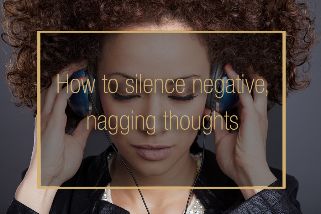 How to silence negative nagging thoughts